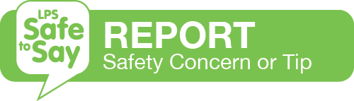 LPS Safe-to-Say Report a Safety Concern or Tip
